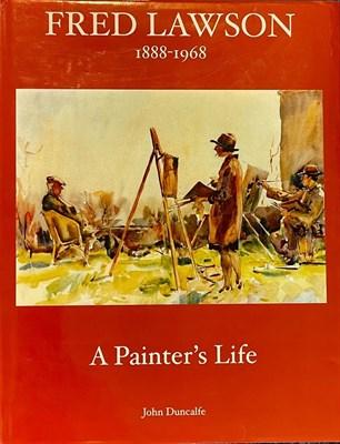Lot 70 - Duncalfe. J Fred Lawson, 'A Painters Life'  Tillington Press, ISBN: 978-0-9567177-4-0  A signed...