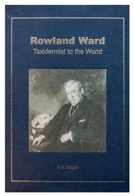 Lot 18 - Natural History Book: Rowland Ward Taxidermist to the World, by Morris (P.A) - 2003 hardcover,...